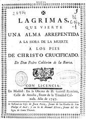 Lagrimas, que vierte una alma arrepentida á la hora de la muerte á los pies de Christo crucificado
