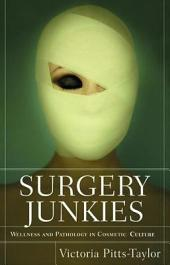 Surgery Junkies: Wellness and Pathology in Cosmetic Culture