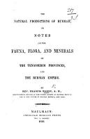 The Natural Productions of Burmah  Or Notes on the Fauna  Flora  and Minerals of the Tenasserim Provinces and the Burman Empire PDF