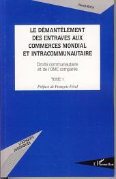 Le démantèlement des entraves aux commerces mondial et intracommunautaire: Droits communautaires et de l'OMC comparés -, Volume1