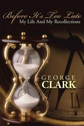 Before It'S Too Late: My Life and My Recollections