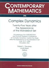 Complex Dynamics: Twenty-five Years After the Appearance of the Mandelbrot Set : Proceedings of an AMS-IMS-SIAM Joint Summer Research Conference on Complex Dynamics--Twenty-five Years After the Appearance of the Mandelbrot Set, June 13-17, 2004, Snowbird, Utah