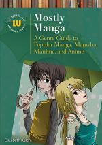 Mostly Manga: A Genre Guide to Popular Manga, Manhwa, Manhua, and Anime