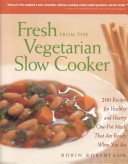 Fresh from the Vegetarian Slow Cooker Book