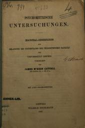 Psychometrische untersuchungen: inaugural-dissertation zur erlangung des doctorgrades der philosophischen facultät der Universität Leipzig, mit acht holzschnitten