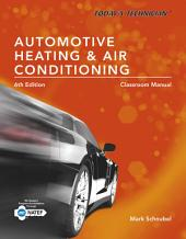 Today's Technician: Automotive Heating & Air Conditioning Classroom Manual and Shop Manual, Spiral bound Version: Edition 6