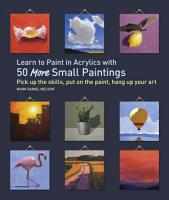 Learn to Paint in Acrylics with 50 More Small Paintings PDF