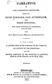Narrative of Some Interesting Particulars Respecting Hugh M'Donald, Neil Sutherland, Hugh M'Intosh: Who Were Executed at Edinburgh, on the 22d April : with Some Remarks by the Ministers who Attended Them : to which is Added, a Letter from Hugh M'Intosh to His Parents, an Account of the Execution and the Pastoral Admonition of the Presbytery of Edinburgh : Read in All the Churches on the 3d of May