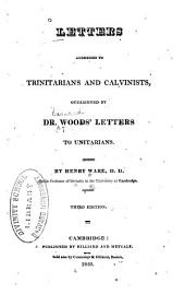 Letters Addressed to Trinitarians and Calvinists: Occasioned by Dr. Wood's Letters to Unitarians
