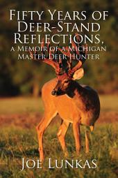 Fifty Years of Deer-Stand Reflections, a Memoir of a Michigan Master Deer Hunter - MFE-C