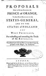 Proposals: Made by the Prince of Oranje, To ... the States General, and to the States of Holland ... For Redressing and Amending the Trade of the Republick, Translated Out of the Low Dutch Etc