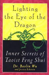 Lighting the Eye of the Dragon: Inner Secrets of Taoist Feng Shui
