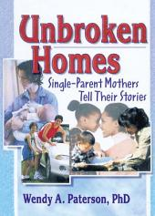 Unbroken Homes: Single-Parent Mothers Tell Their Stories