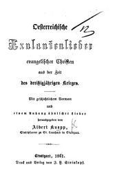 Oesterreichische Exulantenlieder evangelischer Christen aus der Zeit des dreissigjährigen Krieges. Mit ... Vorwort und ... Anhang ... herausgegeben von A. K.