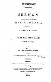 Submission. A sermon, occasioned by the death of Mrs. Hubbard, delivered at Peckham Meeting on Sabbath morning, March 31, 1805