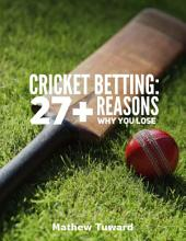 Cricket Betting: 27+ Reasons Why You Lose