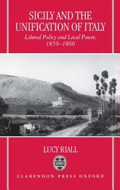 Sicily and the Unification of Italy: Liberal Policy and Local Power, 1859-1866