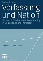 Verfassung und Nation: Formen politischer Institutionalisierung in Deutschland und Frankreich