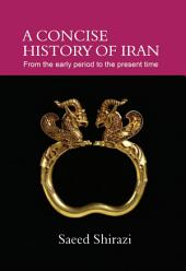 A CONCISE HISTORY OF IRAN: From the early period to the present time