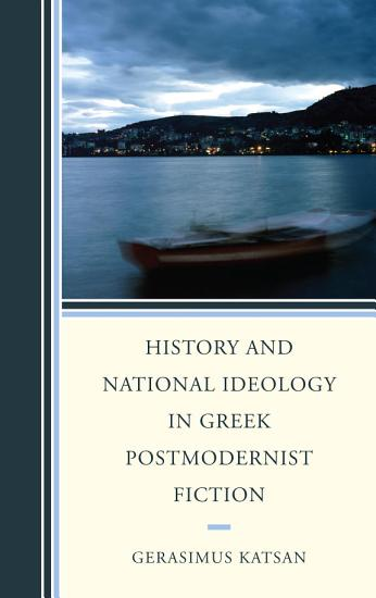 History and National Ideology in Greek Postmodernist Fiction PDF