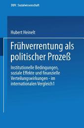 Frühverrentung als politischer Prozeß: Institutionelle Bedingungen, soziale Effekte und finanzielle Verteilungswirkungen — im internationalen Vergleich