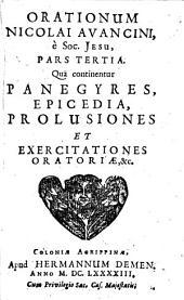 Orationes: Qua continentur Panegyres, Epicedia, Prolusiones Et Exercitationes Oratoriae, &c, Volume 3