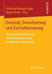 Diversität, Diversifizierung und (Ent)Solidarisierung: Eine Standortbestimmung der Diversitätsforschung im deutschen Sprachraum