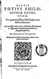 Clavis Totius Philosophiae Chymisticae: Per quam potissima Philosophorum dicta referantur. Cui accessit iam recens Artificium supernaturale ...