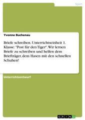 """Unterrichtseinheit 1. Klasse: """"Post für den Tiger"""": Wir lernen Briefe zu schreiben und helfen dem Briefträger, dem Hasen mit den schnellen Schuhen!"""
