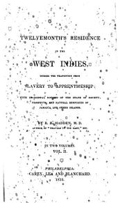 A Twelvemonth's Residence in the West Indies, During the Transition from Slavery to Apprenticeship: With Incidental Notices of the State of Society, Prospects, and Natural Resources of Jamaica and Other Islands, Volume 2