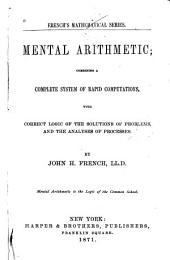 Mental Arithmetic: Combining a Complete System of Rapid Computations, with Correct Logic of the Solutions of Problems, and the Analyses of Processes