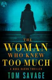 The Woman Who Knew Too Much: A Nora Baron Thriller
