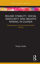 Regime Stability  Social Insecurity And Bauxite Mining In Guinea