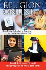 Religion Online: How Digital Technology Is Changing the Way We Worship and Pray [2 volumes]