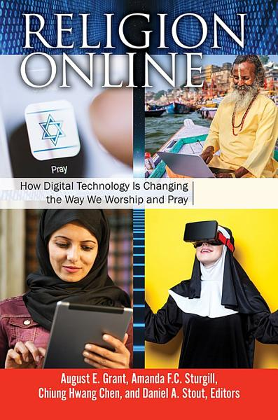 Religion Online  How Digital Technology Is Changing the Way We Worship and Pray  2 volumes  PDF