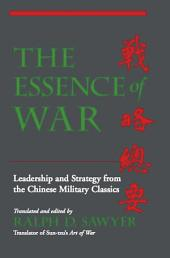 The Essence of War: Leadership and Strategy from the Chinese Military Classics
