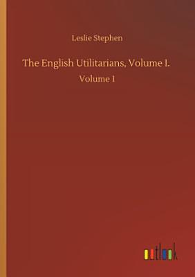 The English Utilitarians  Volume I