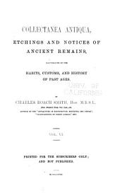 Collectanea Antiqua: Etchings and Notices of Ancient Remains, Illustrative of the Habits, Customs, and History of the Past Ages, Volume 6