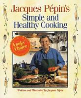 Jacques Pepin s Simple and Healthy Cooking PDF