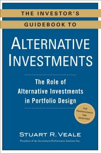 The Investor s Guidebook to Alternative Investments Book