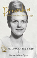 Download Premka  White Bird in a Golden Cage  My Life with Yogi Bhajan Book