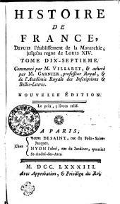 Histoire De France: Depuis l'établissement de la Monarchie, jusqu'au regne de Louis XIV.. Tome Dix-Septieme, Volume17
