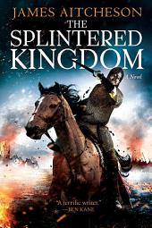 The Splintered Kingdom: A Novel