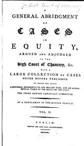 A General Abridgment of Cases in Equity: Argued and Adjudged in the High Court of Chancery, &c. [1667-1744], Volume 2, Part 1
