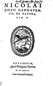 Nicolai Biesii Gandavensis, De Natura: Lib. V.