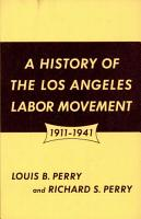 A History of the Los Angeles Labor Movement  1911 1941 PDF