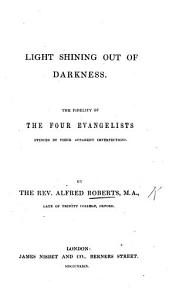 Light Shining Out of Darkness  The Fidelity of the Four Evangelists Evinced by Their Apparent Imperfections PDF