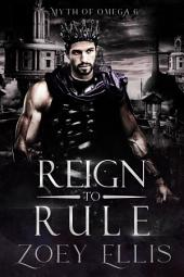 Reign To Rule (Book 6): A Dark Fantasy Omegaverse Romance