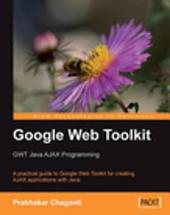 Google Web Toolkit: GWT Java AJAX Programming : a Practical Guide to Google Web Toolkit for Creating AJAX Applications with Java