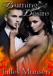 Burning Desire : Menage Erotica Sex: (Adults Only Erotica)